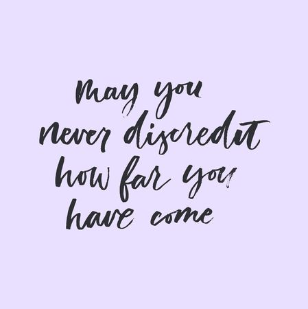 May you never discredit how far you have come inspirational lettering poster. Motivational poster design.Vector lettering illustration.