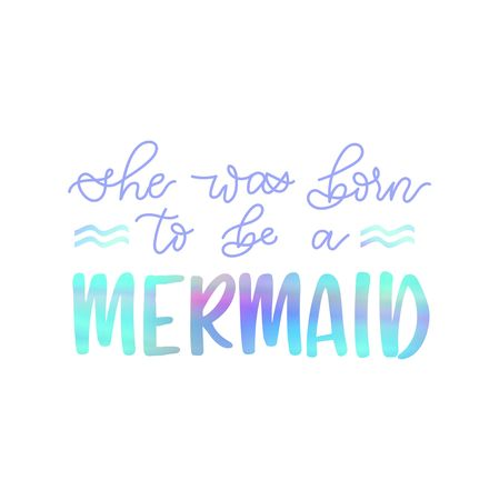 She was born to be a mermaid inspirational lettering card with holographic effect. Vector summer illustration