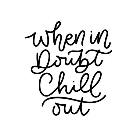 When in doubt chill out inspirational lettering inscription isolated on white background. Lettering for posters, party, invitations etc. Vector illustration