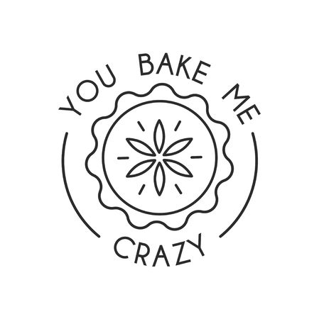 You bake me crazy inspirational card with cute linear pie isolated on white background. Print for posters, cards, textile etc. Vector illustration 向量圖像