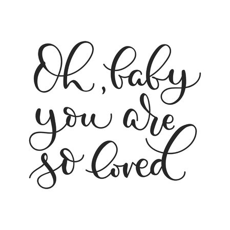 Oh baby you are so loved inspirational lettering poster for baby shower, poster, greetng card etc. Motivational poster design.Vector lettering illustration.