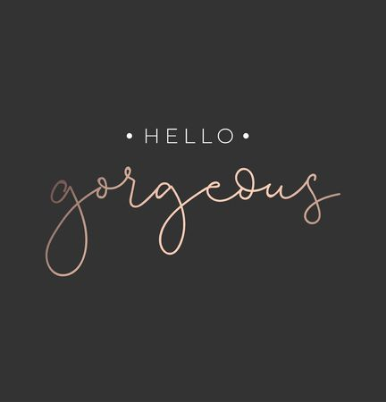 Hello gorgeous poster or print design with lettering. Luxury design for inspirational posters or greeting cards. Vector lettering card.