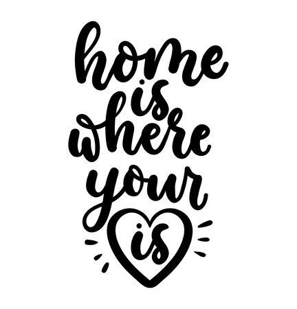 Zuhause ist, wo dein Herz ist. Beschriftungsaufschrift lokalisiert auf weißem Hintergrund. Liebeszitatkalligraphie für Printdesign oder Poser. Vektor-Schriftzug-Karte.