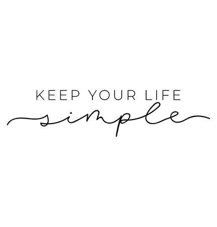 Keep your life simple design. Minimalistic lettering illustration for prints, textile, t-shirts etc. Motivational quote. Vector illustration