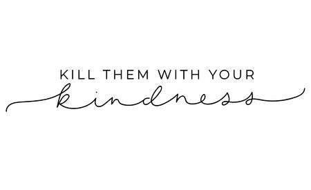 Kill them with your kindness inspirational lettering card. Cute and kind lettering inscription for prints, textile etc. Vector illustration Reklamní fotografie - 123026403