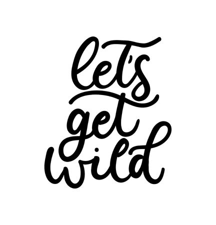 Lets get wild poster or print design with lettering. Design for inspirational posters or greeting cards with calligraphy.Vector lettering card.