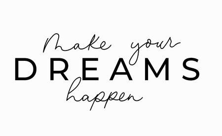 Make your dreams happen inspirational lettering card. Cute and kind lettering inscription for prints, textile etc. Vector illustration