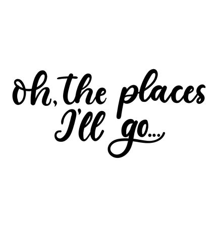 The places I will go. Motivational travel lettering inscription. Hand-drawn inspirational poster or greeting card design. Vector lettering card.