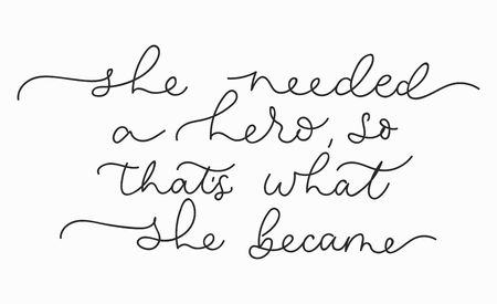 She needed a hero so thats what she became inspirational lettering card. Cute and kind lettering inscription for prints, textile etc. Vector illustration