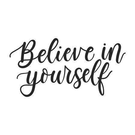 Glauben Sie an sich selbst inspirierendes Posterdesign. Motivierende Beschriftungsillustration isoliert auf weißem Hintergrund für Drucke, Textilien, Hüllen, Einladungen, Grußkarten, Tassen usw. Vektorillustration