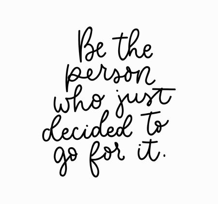 Be the person who decided to go for it motivational lettering card. Inspirational poster. Vector illustration