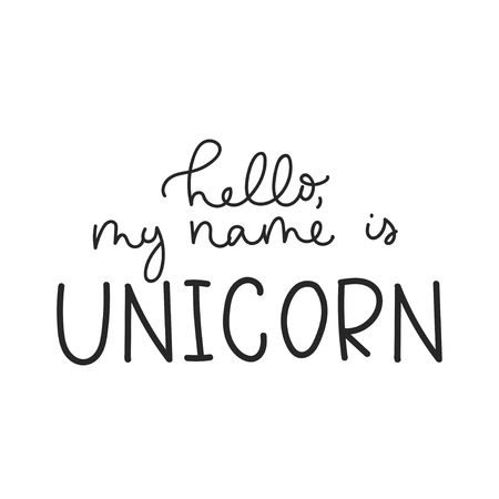 Hello my name is unicorn inspirational lettering quote for print, greeting card, baby shower etc.Line lettering print design. Motivational inscription isolated on white background. Vector illustration