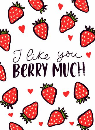 I like you berry much inspirational card with strawberries and brush lettering. Love greeting card for Valentines day or Birthday. Cute illustration with hand drawn berries isolated on white background. Vector illustration