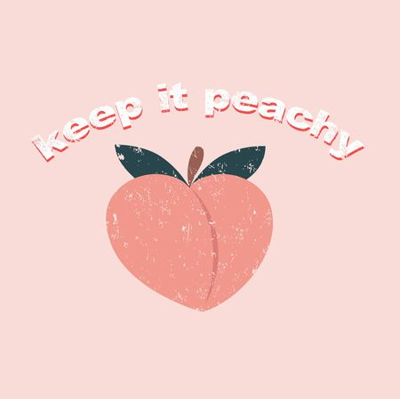 Keep it peachy inspirational card with peach, grunge effect and lettering. Peachy retro print or card. Inspirational vector design template.