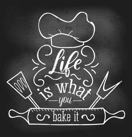 Life is what you bake it inspirational retro card with grunge and chalk effect. Motivational quote with kitchen supplies. Chalkboard design for promo, prints, flyers etc. Vector chalkboard illustration Çizim