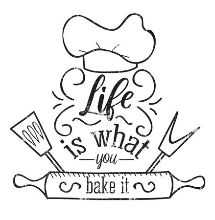 Life is what you bake it inspirational retro card with grunge effect isolated on white background. Motivational quote with kitchen supplies for promo, prints, flyers etc. Vector chalkboard illustration