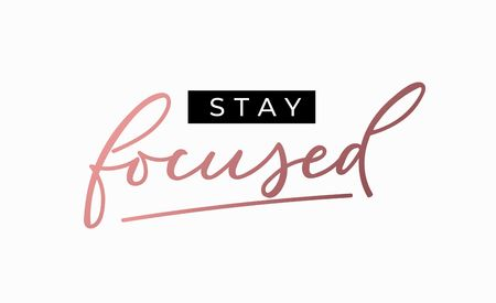 Stay focused motivational print with pink gold lettering. Inspirational fashion vector print