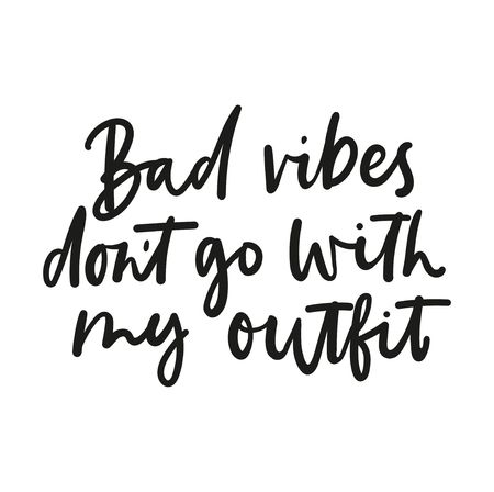 Bad vibes dont go with my outfit inspirational lettering isolated on white background. Vector fashion print design.