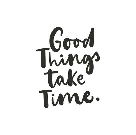 Good things take time inspirational lettering card. Trendy motivational print for greeting cards, posters, textile etc. Vector illustration 向量圖像