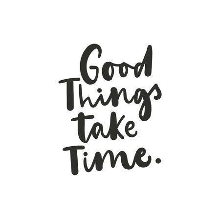 Good things take time inspirational lettering card. Trendy motivational print for greeting cards, posters, textile etc. Vector illustration Ilustração Vetorial