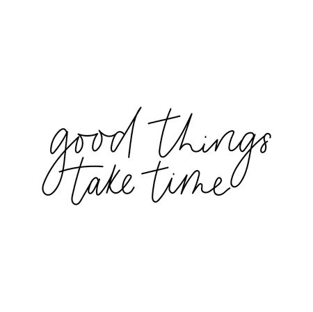 Good things take time inspirational lettering card. Trendy motivational print for greeting cards, posters, textile etc. Vector illustration
