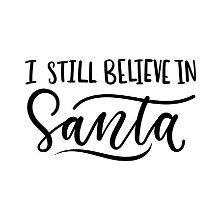 I still believe in Santa inspirational Christmas lettering card. Trendy Christmas and New Year print for greeting cards, posters, textile etc. Vector illustration