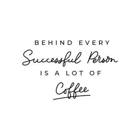 Behind every successful person is a lot of coffee inspirational lettering card. Coffee motivational poster. Vector illustration for prints, textile, mugs etc. Ilustrace