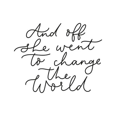 And off she went to change the world poster vector illustration. Black inspirational lettering template in special beautiful manner flat style design. Isolated on white
