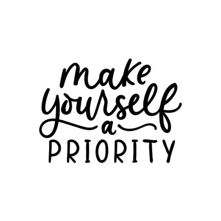 Make yourself a priority poster vector illustration. Quote with inspirational emphasize on main word written in black color on white blank background flat style. Female t-shirt design concept