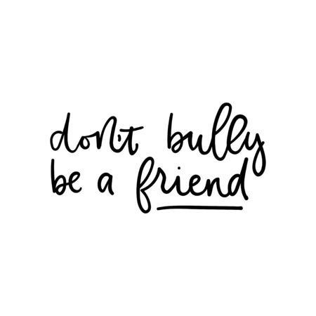 Dont bully be a friend poster vector illustration. Quote with inspirational emphasize on main word written in black color on white background flat style. Female t-shirt design concept