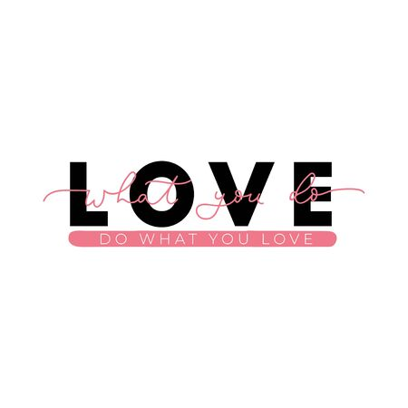 Love what you do do what you love poster vector illustration. Inspirational quote written in curvy pink and black font on simple white background flat style. Female t-shirt design concept