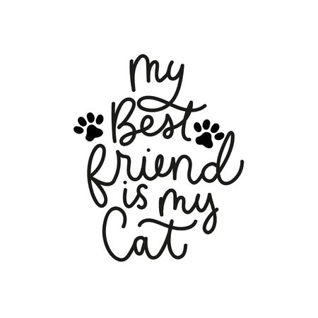 My best friend is my cat poster vector illustration. Inspirational and lovable quote written in curvy black font on simple white background flat style for children room, greeting or invitation cards
