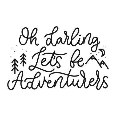 Oh darling lets be adventurers cute lettering vector illustration. Template with travel inspirational quote calling be venturers with tree, mountains and moon for poster, decor, blog design, card