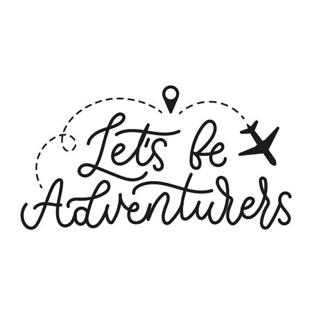 Lets be adventurers motivational lettering print vector illustration. Inspirational travel quote means be positive venturers with airplane, location pin for wall poster, home decor, blog design