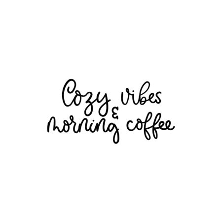 Cozy vibes and morning coffee lettering card vector illustration. Calligraphy style inspirational quote in black color on white background for shop promotion motivation, mug, print Ilustracja
