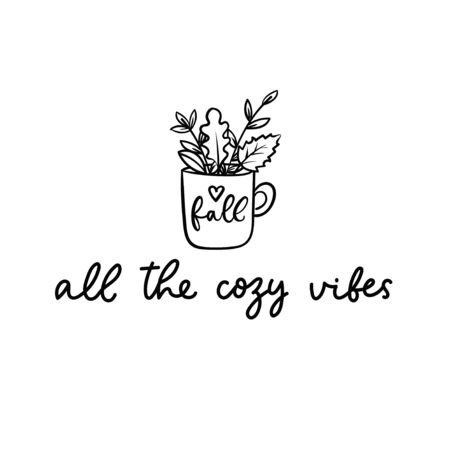 All the cozy vibes lettering inspirational postcard vector illustration. Autumn lettering inspirational print in black and white with cup full of fall foliage for poster, card, t-shirt, textile design