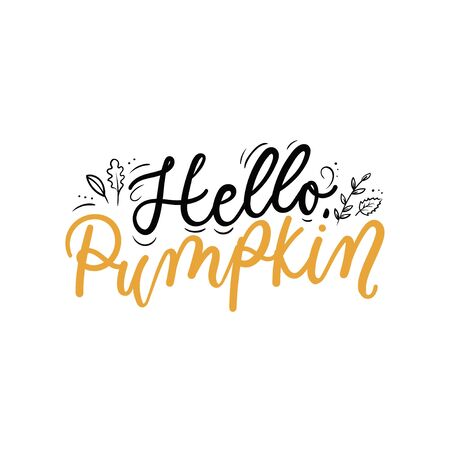 Hello pumpkin lettering inspirational print vector illustration. Handwritten inscription in black and yellow color with autumn leaves, fall foliage for thanksgiving day, greeting, invitation card