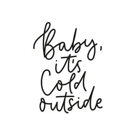 Baby its so cold outside holiday lettering vector illustration. Template with hand drawn inscription in black color on white background flat style concept. Design for cards, clothes, brochures