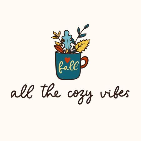All the cozy vibes lettering inspirational card vector illustration. Inspirational quote written in black font with cup full of fall foliage on white background flat style for motivation, mug, print Ilustracja