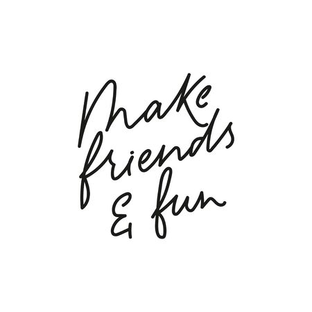 Make friends and fun inspirational print vector illustration. Calligraphy style inspirational quote in black color on white background for social media content, baner, poster