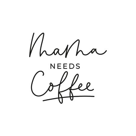Mama needs coffee inspirational lettering card vector illustration. Poster of caring for mother with mug drink. Handwriting ink message mom needing aroma cup, script for parent Ilustracja