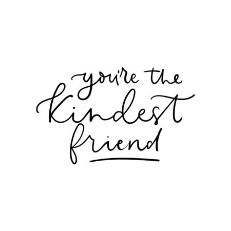 You are the kindest friend lettering card vector illustration. Handwriting inspiration words in black color. Greeting quote of friendship with line, motivational letter Ilustracja
