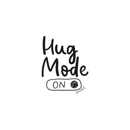 Hug mode card with on click handwriting lettering vector illustration. Postcard or webpage with positive phrase in black ink color on white. Idea of emotion poster with link