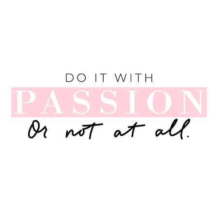 Do it with passion or not at all banner vector illustration. Handwritten brush lettering with encouraging meaning typography for print or use as poster. Female t-shirt design concept