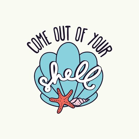 Come out of your shell inspirational card vector illustration. Positive phrase and starfish symbol in flat design style. Carapace and ocean animal, motivational lettering