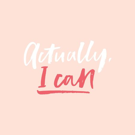 Actually I can inspirational girl lettering vector illustration. Feminist postcard with motivational script in pink color. Poster with women expression slogan