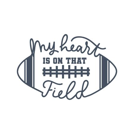 American football fan print with lettering vector illustration. My heart is on that field handwriting inscription in black color on white background. Oval soccer ball and play-field
