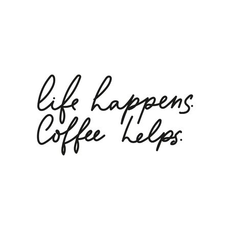 Life happens coffee helps inspirational card with lettering vector illustration. Hand drawn quote isolated on the white background. Inscription for greeting card or t-shirt print, poster design