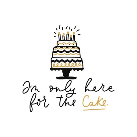 Im only here for the cake card with lettering vector illustration. Funny festive designed template of holiday three-tier cake with candles flat style concept