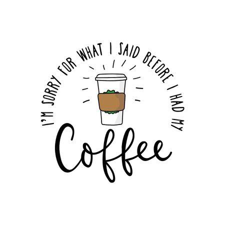Lo siento por lo que dije antes de tener mi ilustración vectorial de café. Plantilla divertida con vaso de papel y caligrafía diciendo para imprimir. Aislado en blanco